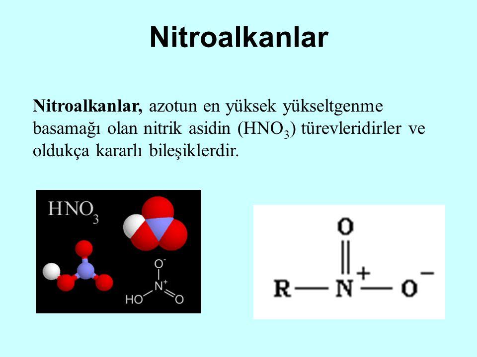 Nitroalkanlar Nitroalkanlar, azotun en yüksek yükseltgenme basamağı olan nitrik asidin (HNO 3 ) türevleridirler ve oldukça kararlı bileşiklerdir.