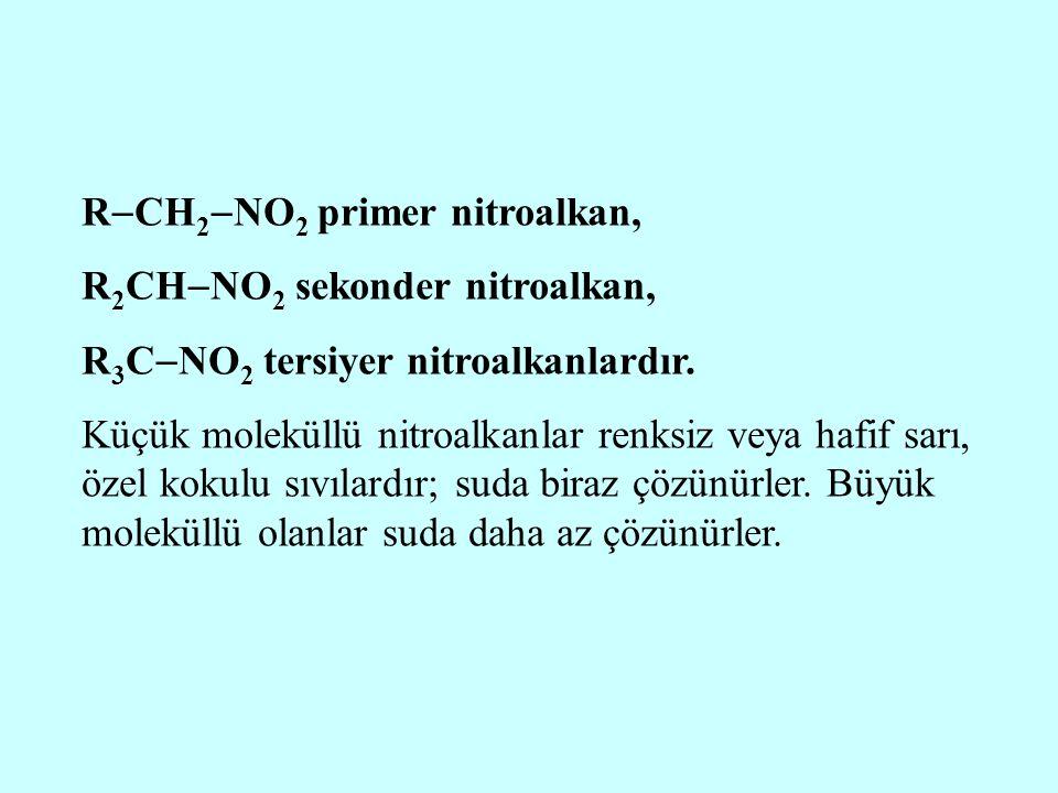 R  CH 2  NO 2 primer nitroalkan, R 2 CH  NO 2 sekonder nitroalkan, R 3 C  NO 2 tersiyer nitroalkanlardır. Küçük moleküllü nitroalkanlar renksiz ve