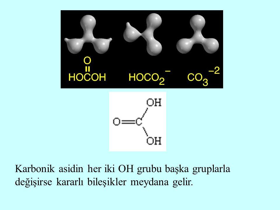 Karbonik asidin her iki OH grubu başka gruplarla değişirse kararlı bileşikler meydana gelir.