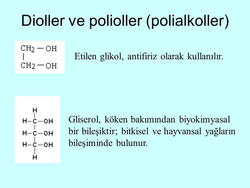 Dioller ve polioller (polialkoller) Etilen glikol, antifiriz olarak kullanılır. Gliserol, köken bakımından biyokimyasal bir bileşiktir; bitkisel ve ha