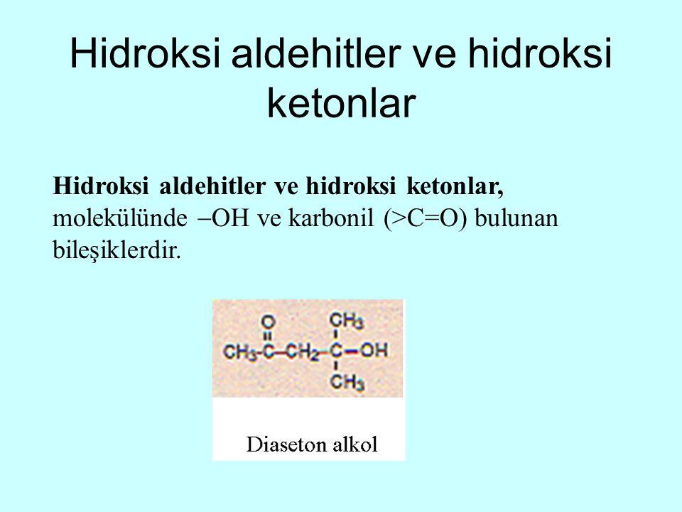 Hidroksi aldehitler ve hidroksi ketonlar Hidroksi aldehitler ve hidroksi ketonlar, molekülünde  OH ve karbonil (>C=O) bulunan bileşiklerdir.