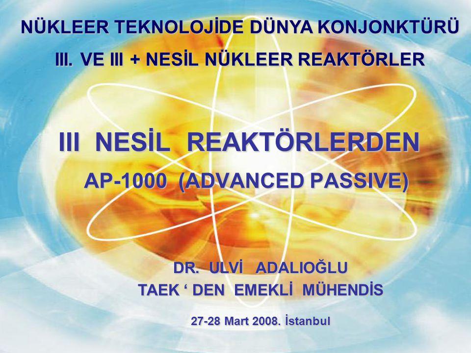 III NESİL REAKTÖRLERDEN AP-1000 (ADVANCED PASSIVE) DR.