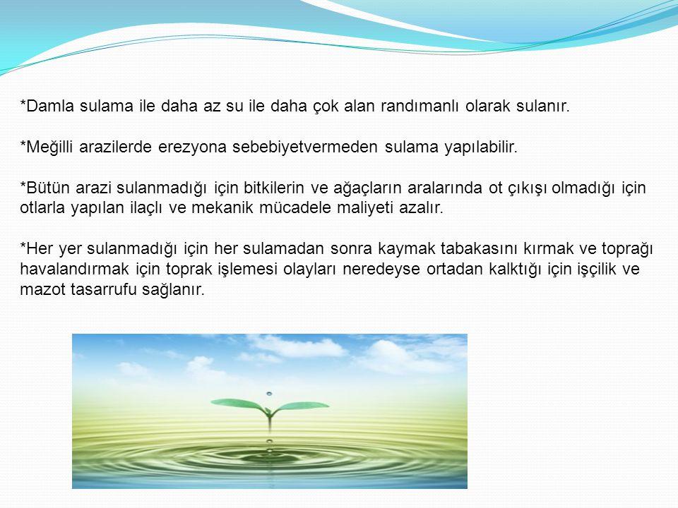 *Damla sulama ile daha az su ile daha çok alan randımanlı olarak sulanır.