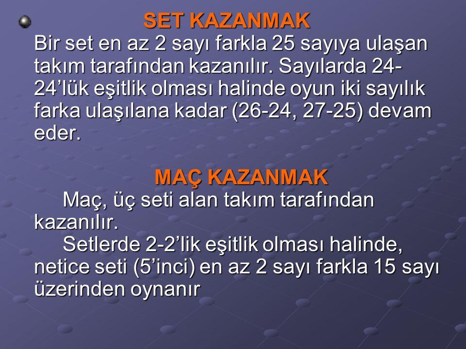 SET KAZANMAK Bir set en az 2 sayı farkla 25 sayıya ulaşan takım tarafından kazanılır. Sayılarda 24- 24'lük eşitlik olması halinde oyun iki sayılık far