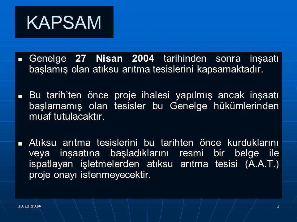 18.12.20143 KAPSAM Genelge 27 Nisan 2004 tarihinden sonra inşaatı başlamış olan atıksu arıtma tesislerini kapsamaktadır.
