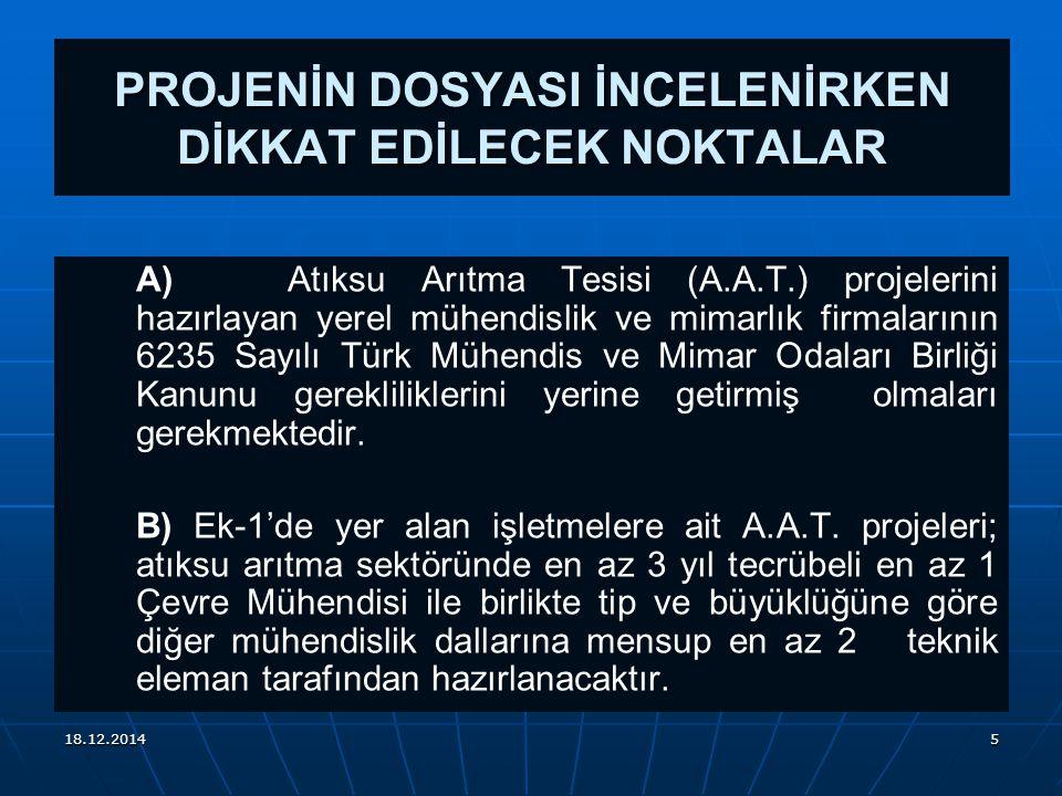 18.12.20145 PROJENİN DOSYASI İNCELENİRKEN DİKKAT EDİLECEK NOKTALAR A) Atıksu Arıtma Tesisi (A.A.T.) projelerini hazırlayan yerel mühendislik ve mimarlık firmalarının 6235 Sayılı Türk Mühendis ve Mimar Odaları Birliği Kanunu gerekliliklerini yerine getirmiş olmaları gerekmektedir.