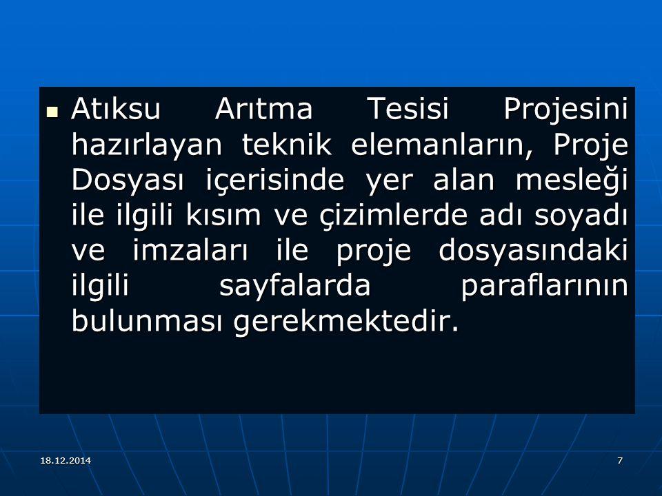 18.12.20147 Atıksu Arıtma Tesisi Projesini hazırlayan teknik elemanların, Proje Dosyası içerisinde yer alan mesleği ile ilgili kısım ve çizimlerde adı soyadı ve imzaları ile proje dosyasındaki ilgili sayfalarda paraflarının bulunması gerekmektedir.