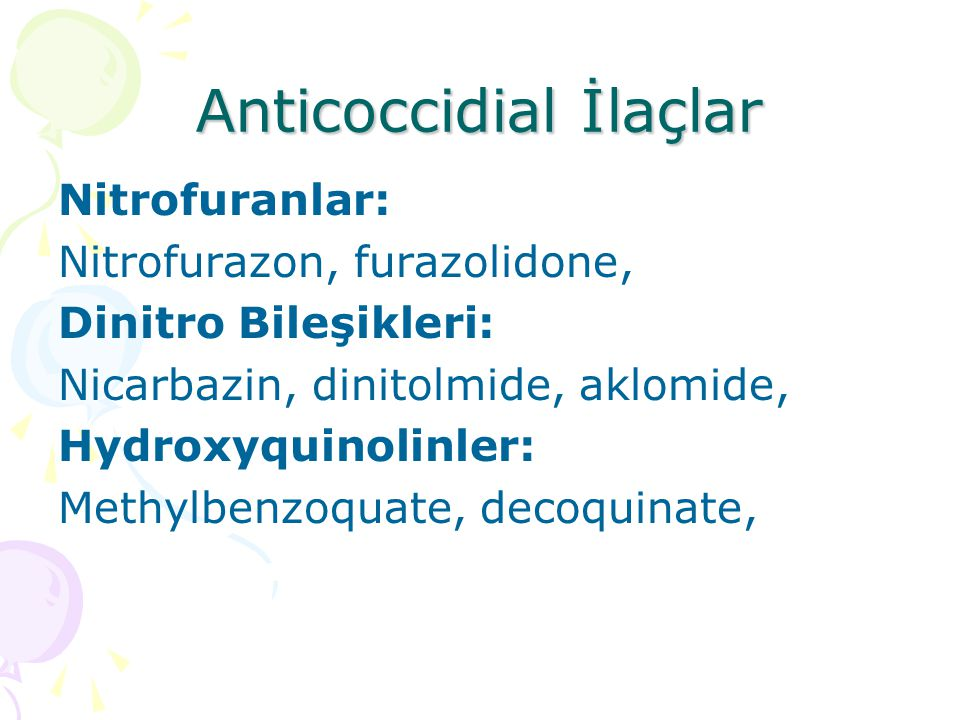 Anticoccidial İlaçlar Pyridinler: Clopidol, Polyether İyonofor Antibiyotikler: Monensin, lasalocid, salinomycin, maduramycin, semduramycin, narasin,