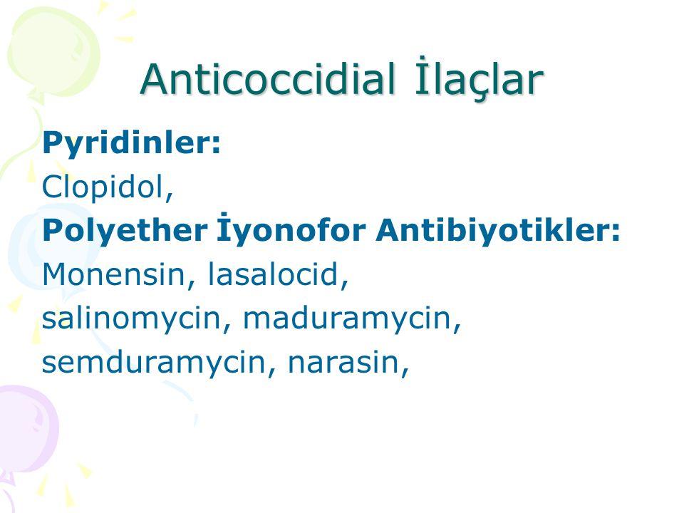 Anticoccidial İlaçlar Triazintrionlar: Toltrazuril, diclazuril, clazuril, Diğerleri: Robenidine, arprinocid, halofuginon, roxarsone,