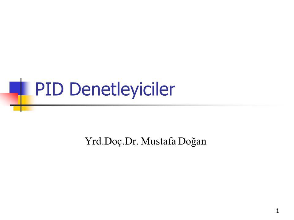 1 PID Denetleyiciler Yrd.Doç.Dr. Mustafa Doğan