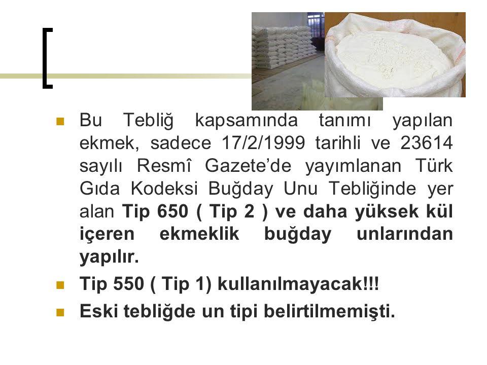 Bu Tebliğ kapsamında tanımı yapılan ekmek, sadece 17/2/1999 tarihli ve 23614 sayılı Resmî Gazete'de yayımlanan Türk Gıda Kodeksi Buğday Unu Tebliğinde yer alan Tip 650 ( Tip 2 ) ve daha yüksek kül içeren ekmeklik buğday unlarından yapılır.