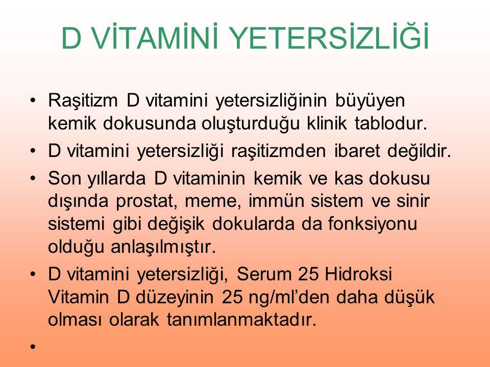D VİTAMİNİ EKSİKLİĞİ Serum 25 Hidroksi vitamin D düzeyinin 10 ng/ml'nin altında olması D vitamini eksikliği olarak kabul edilmektedir.