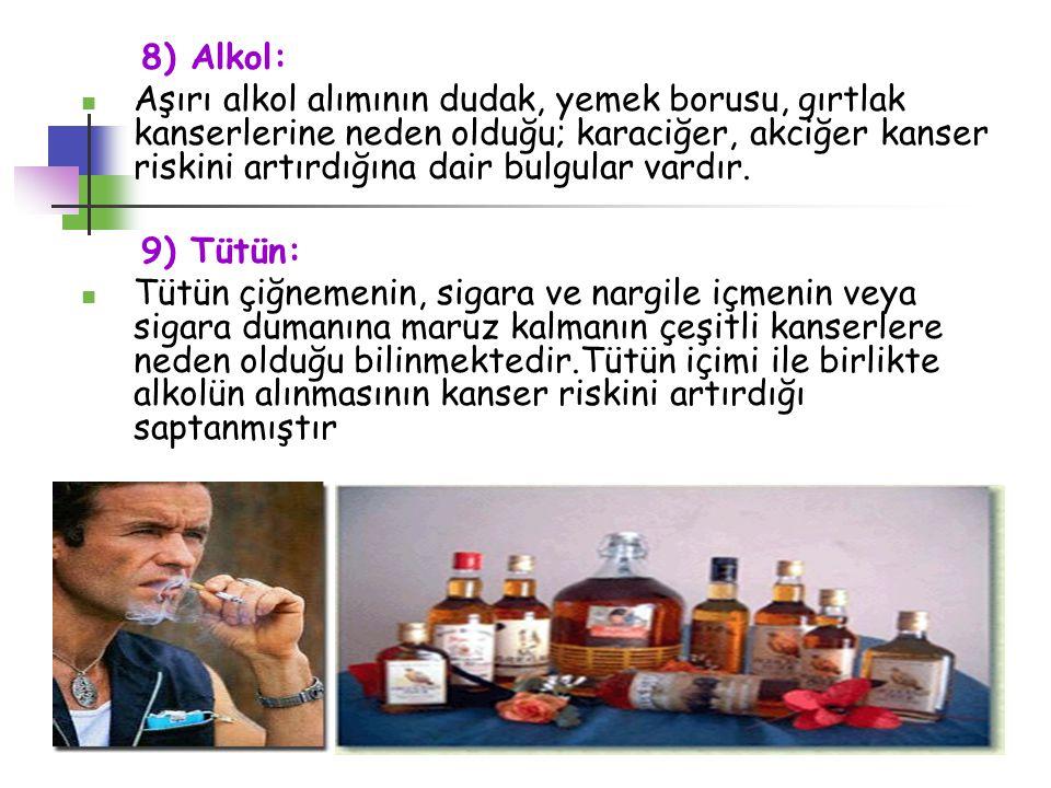 8) Alkol: Aşırı alkol alımının dudak, yemek borusu, gırtlak kanserlerine neden olduğu; karaciğer, akciğer kanser riskini artırdığına dair bulgular var