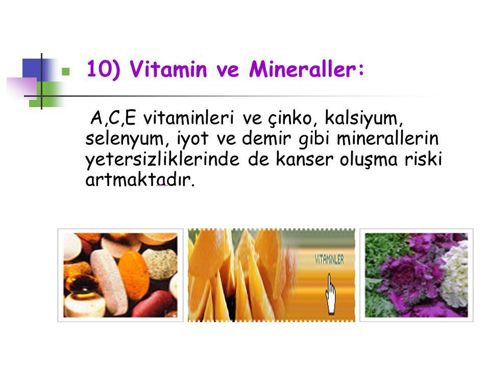 10) Vitamin ve Mineraller: A,C,E vitaminleri ve çinko, kalsiyum, selenyum, iyot ve demir gibi minerallerin yetersizliklerinde de kanser oluşma riski a