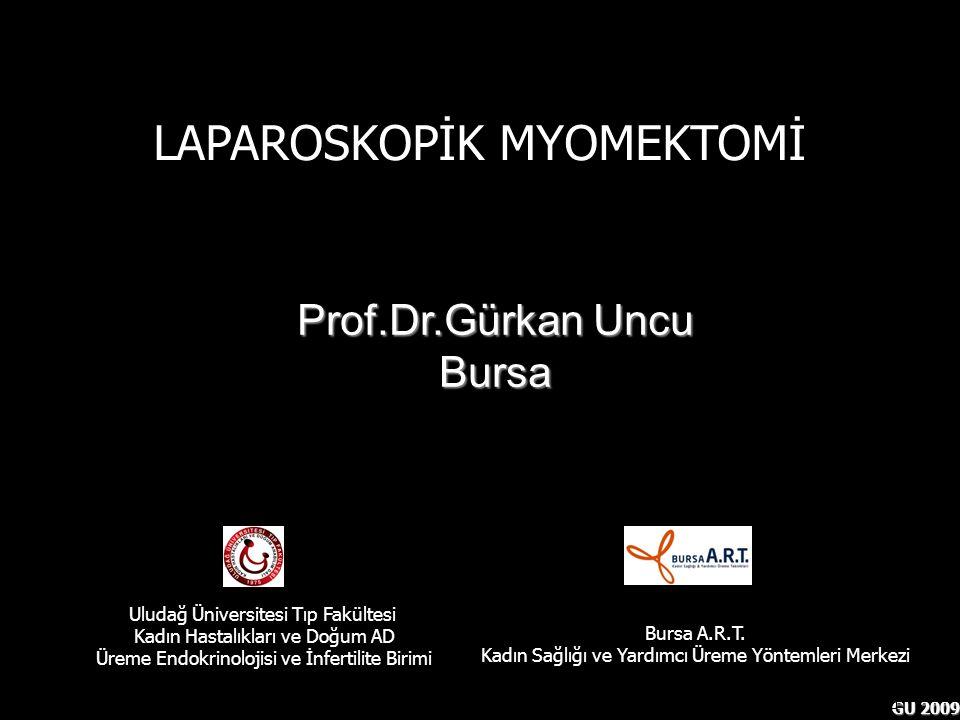GU 2009 Uludağ Üniversitesi Tıp Fakültesi Kadın Hastalıkları ve Doğum AD Üreme Endokrinolojisi ve İnfertilite Birimi LAPAROSKOPİK MYOMEKTOMİ Bursa A.R