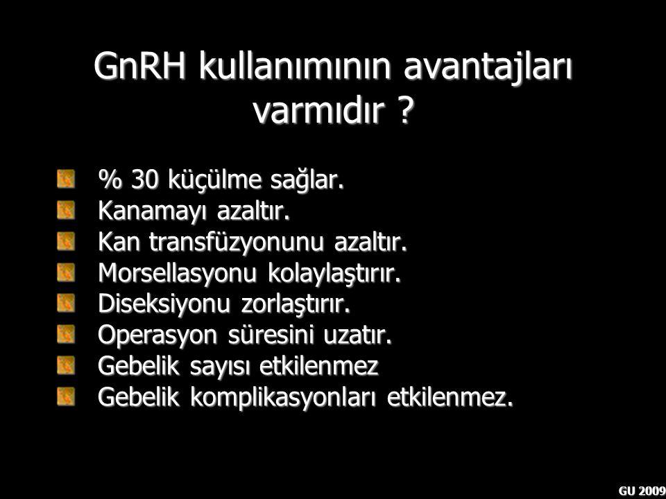 GU 2009 GnRH kullanımının avantajları varmıdır ? % 30 küçülme sağlar. % 30 küçülme sağlar. Kanamayı azaltır. Kanamayı azaltır. Kan transfüzyonunu azal
