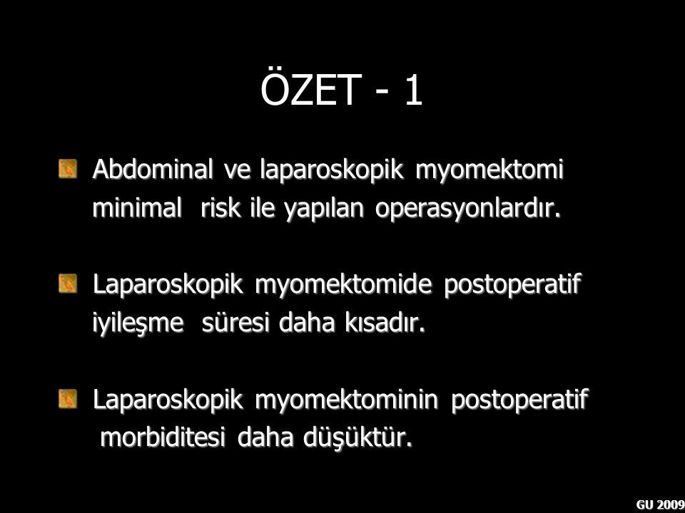 GU 2009 ÖZET - 1 Abdominal ve laparoskopik myomektomi Abdominal ve laparoskopik myomektomi minimal risk ile yapılan operasyonlardır. minimal risk ile