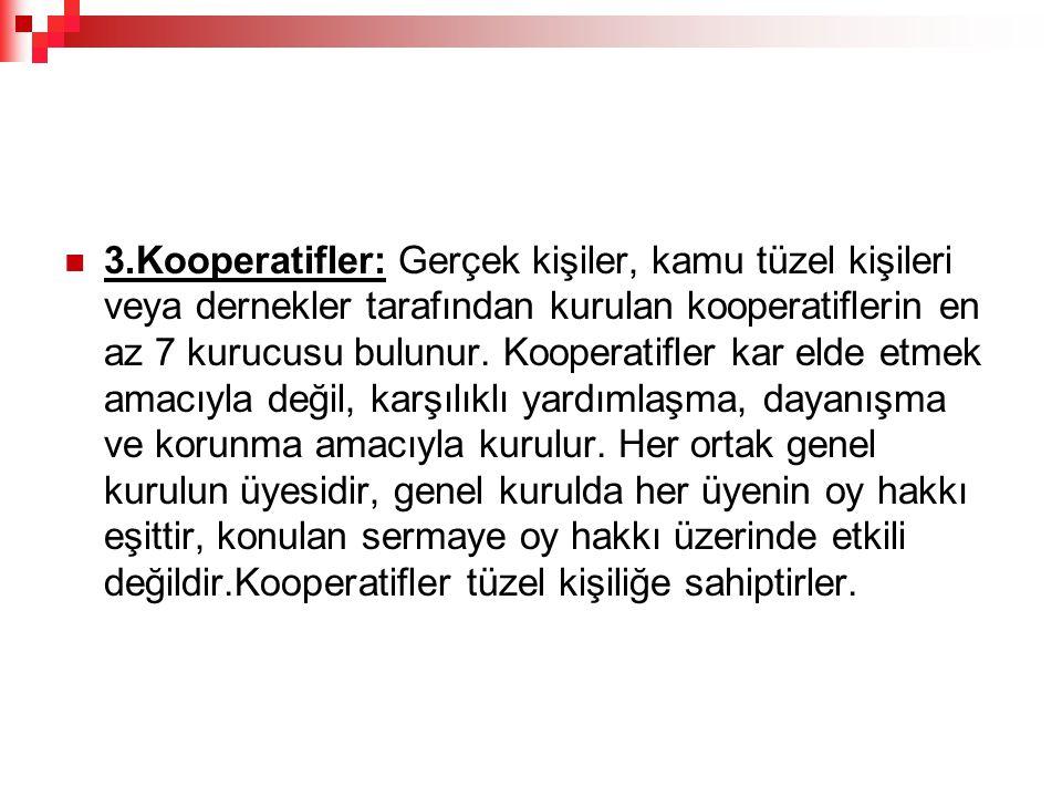 3.Kooperatifler: Gerçek kişiler, kamu tüzel kişileri veya dernekler tarafından kurulan kooperatiflerin en az 7 kurucusu bulunur. Kooperatifler kar eld