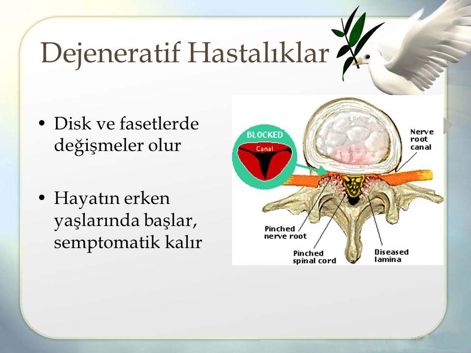 Dejeneratif Hastalıklar Disk ve fasetlerde değişmeler olur Hayatın erken yaşlarında başlar, semptomatik kalır