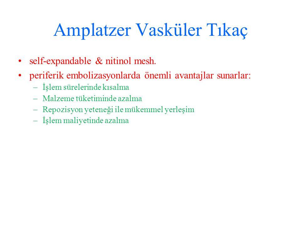 Amplatzer Vasküler Tıkaç self ‑ expandable & nitinol mesh. periferik embolizasyonlarda önemli avantajlar sunarlar: –İşlem sürelerinde kısalma –Malzeme