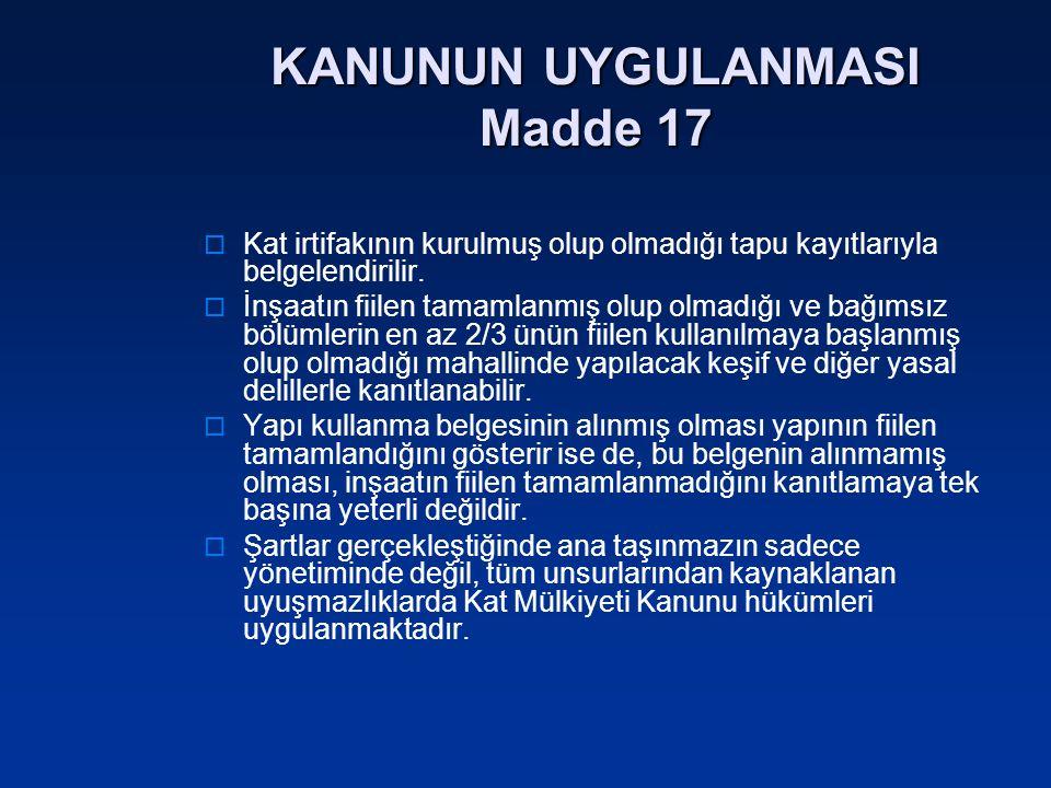 KANUNUN UYGULANMASI Madde 17  Kat irtifakının kurulmuş olup olmadığı tapu kayıtlarıyla belgelendirilir.  İnşaatın fiilen tamamlanmış olup olmadığı v