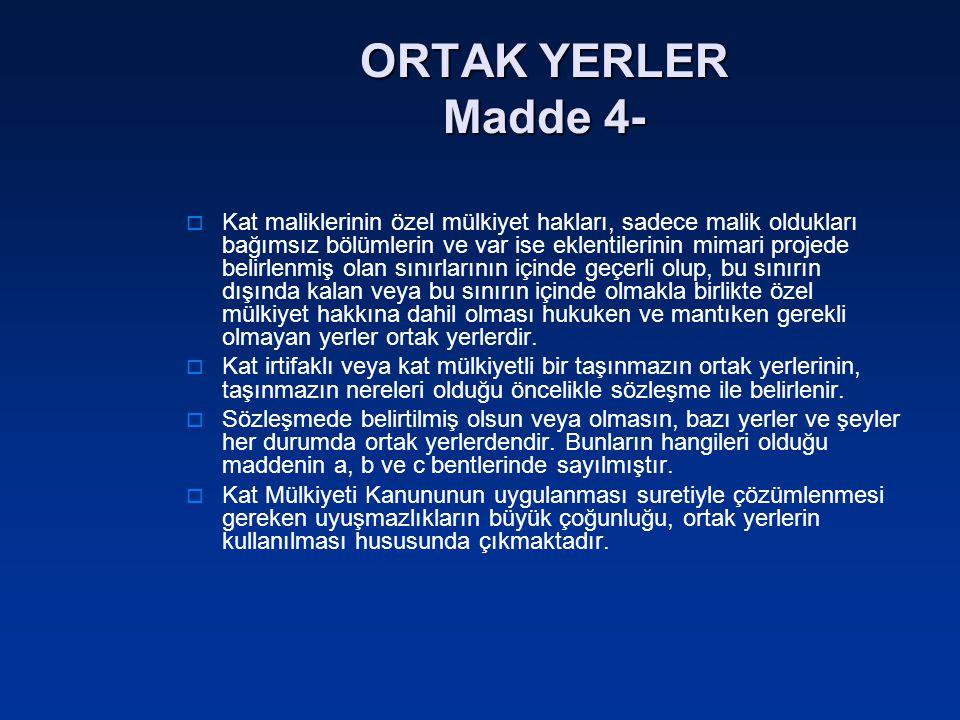 ORTAK YERLER Madde 4-  Kat maliklerinin özel mülkiyet hakları, sadece malik oldukları bağımsız bölümlerin ve var ise eklentilerinin mimari projede be