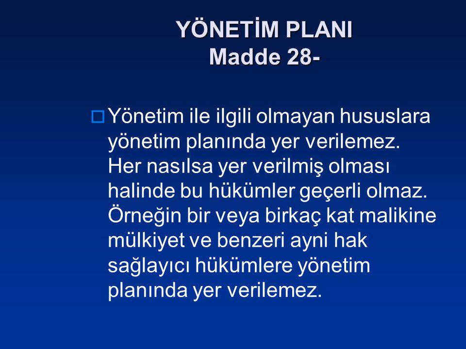 YÖNETİM PLANI Madde 28-  Yönetim ile ilgili olmayan hususlara yönetim planında yer verilemez. Her nasılsa yer verilmiş olması halinde bu hükümler geç