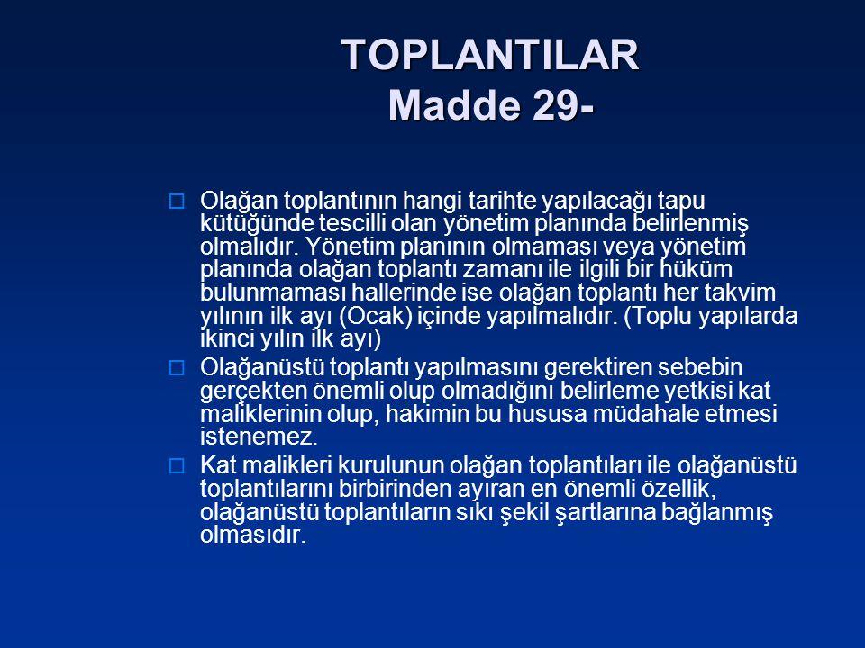 TOPLANTILAR Madde 29-  Olağan toplantının hangi tarihte yapılacağı tapu kütüğünde tescilli olan yönetim planında belirlenmiş olmalıdır. Yönetim planı