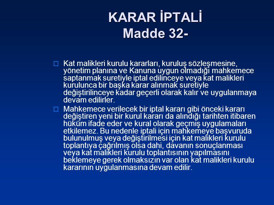 KARAR İPTALİ Madde 32-  Kat malikleri kurulu kararları, kuruluş sözleşmesine, yönetim planına ve Kanuna uygun olmadığı mahkemece saptanmak suretiyle