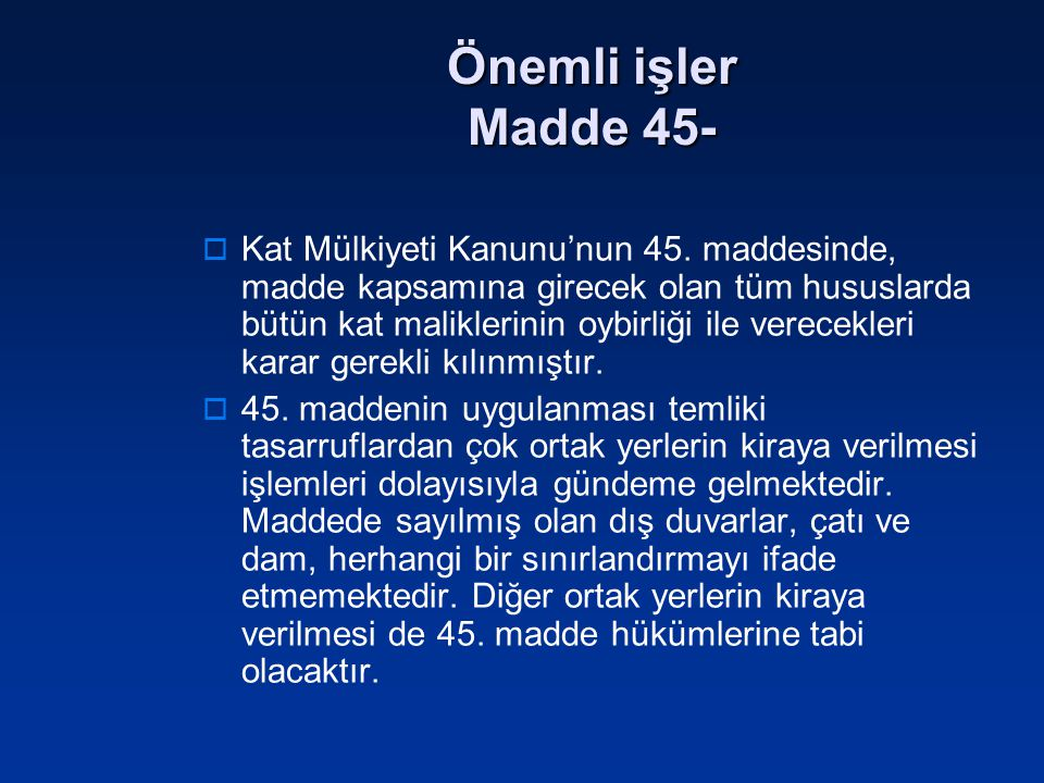 Önemli işler Madde 45-  Kat Mülkiyeti Kanunu'nun 45. maddesinde, madde kapsamına girecek olan tüm hususlarda bütün kat maliklerinin oybirliği ile ver