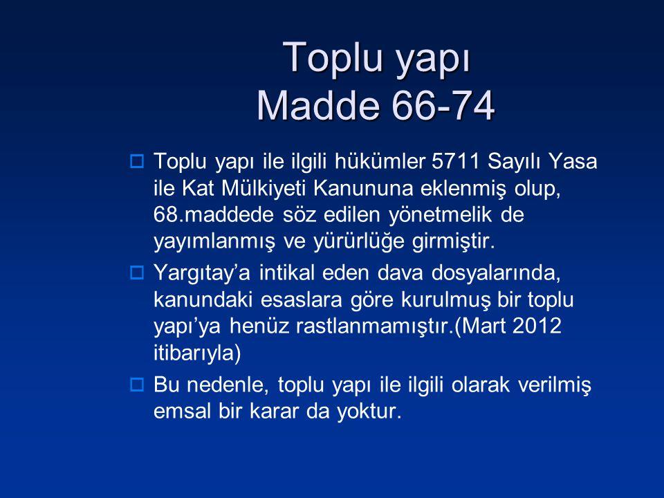 Toplu yapı Madde 66-74  Toplu yapı ile ilgili hükümler 5711 Sayılı Yasa ile Kat Mülkiyeti Kanununa eklenmiş olup, 68.maddede söz edilen yönetmelik de