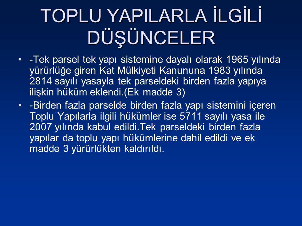 TOPLU YAPILARLA İLGİLİ DÜŞÜNCELER -Tek parsel tek yapı sistemine dayalı olarak 1965 yılında yürürlüğe giren Kat Mülkiyeti Kanununa 1983 yılında 2814 s