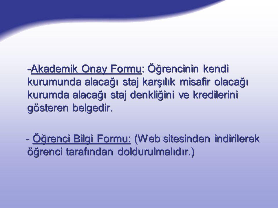 -Akademik Onay Formu: Öğrencinin kendi kurumunda alacağı staj karşılık misafir olacağı kurumda alacağı staj denkliğini ve kredilerini gösteren belgedir.