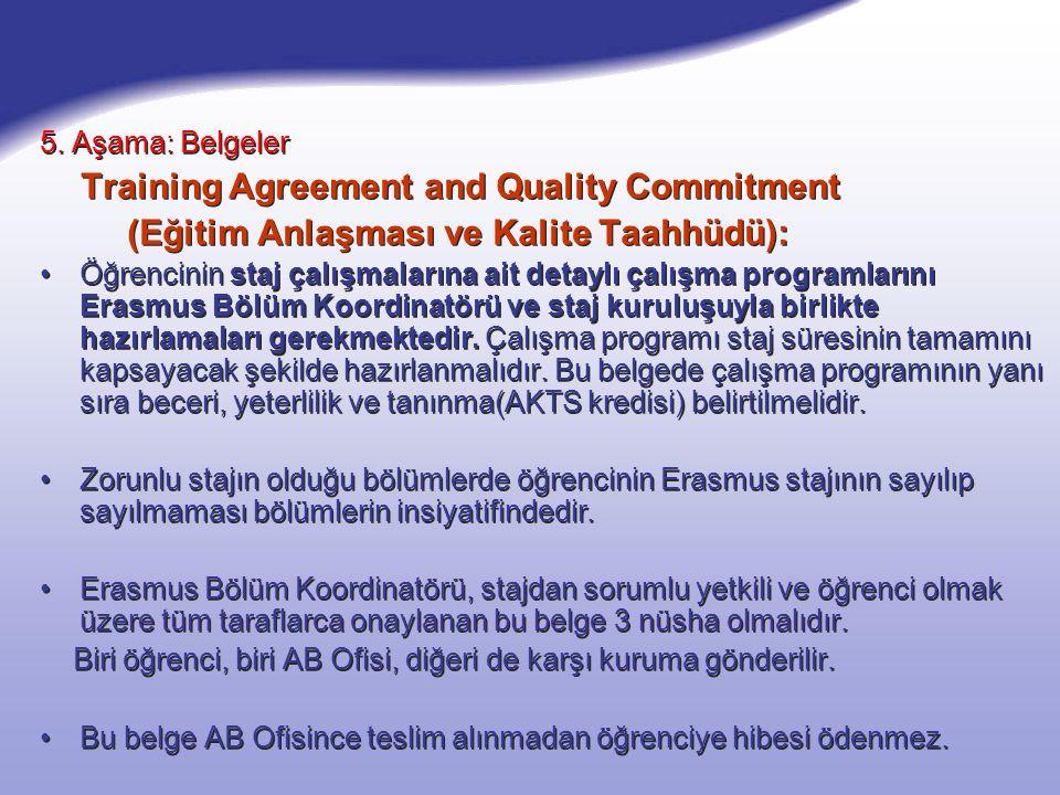 5. Aşama: Belgeler Training Agreement and Quality Commitment (Eğitim Anlaşması ve Kalite Taahhüdü): Öğrencinin staj çalışmalarına ait detaylı çalışma