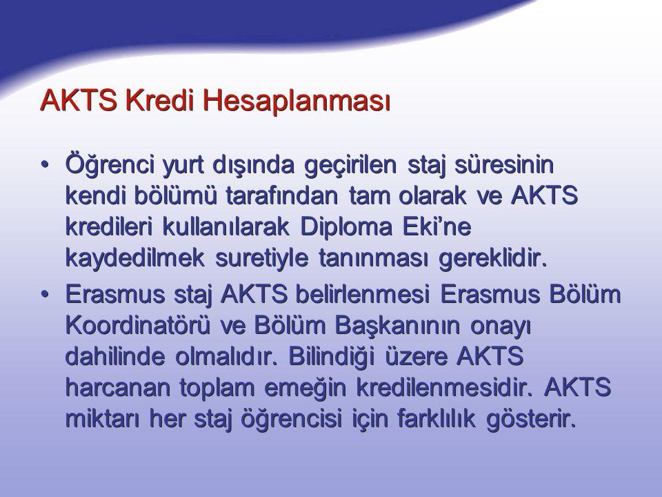 AKTS Kredi Hesaplanması Öğrenci yurt dışında geçirilen staj süresinin kendi bölümü tarafından tam olarak ve AKTS kredileri kullanılarak Diploma Eki'ne