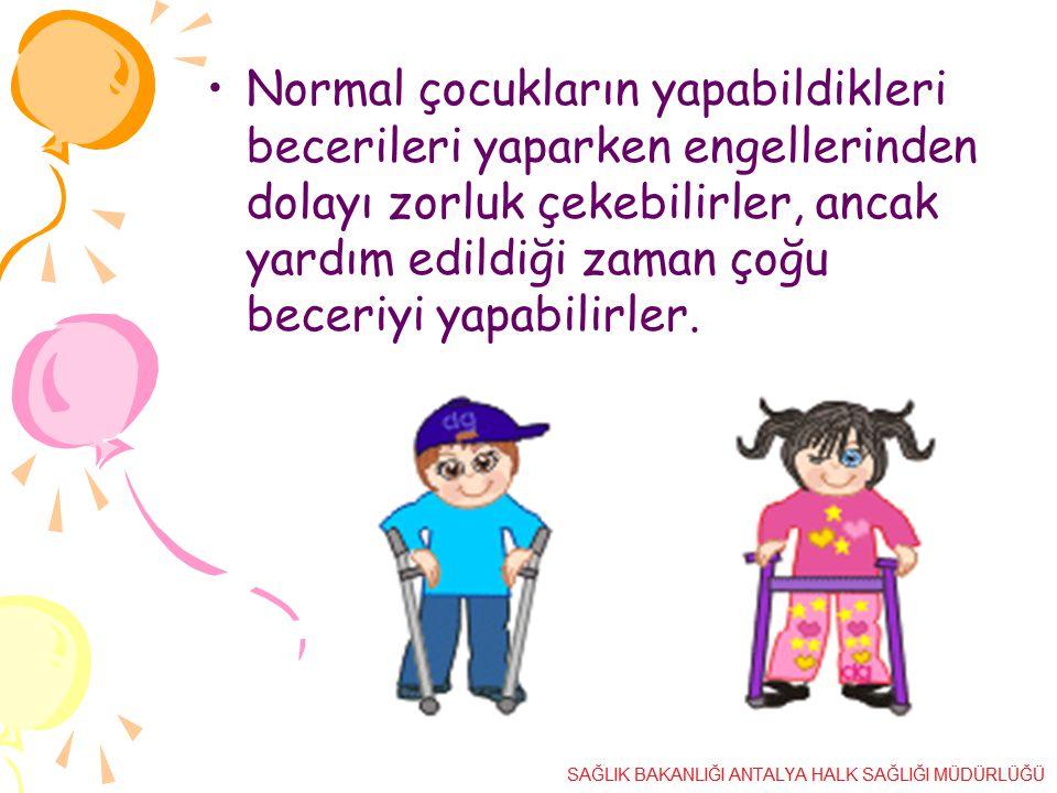 Normal çocukların yapabildikleri becerileri yaparken engellerinden dolayı zorluk çekebilirler, ancak yardım edildiği zaman çoğu beceriyi yapabilirler.