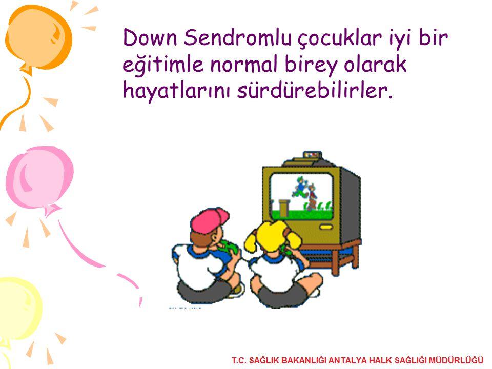Down Sendromlu çocuklar iyi bir eğitimle normal birey olarak hayatlarını sürdürebilirler.
