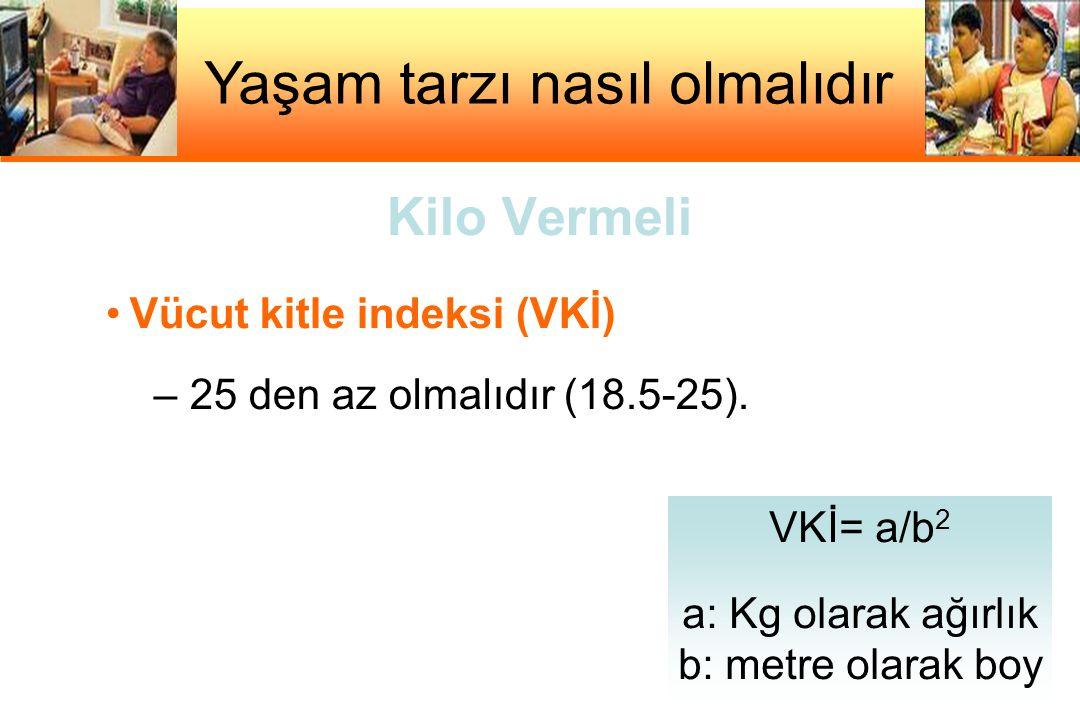 Kilo Vermeli Vücut kitle indeksi (VKİ) – 25 den az olmalıdır (18.5-25).