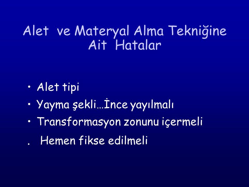 Alet ve Materyal Alma Tekniğine Ait Hatalar Alet tipi Yayma şekli…İnce yayılmalı Transformasyon zonunu içermeli.
