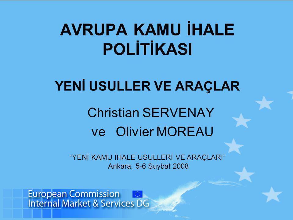 AVRUPA KAMU İHALE POLİTİKASI YENİ USULLER VE ARAÇLAR Christian SERVENAY ve Olivier MOREAU YENİ KAMU İHALE USULLERİ VE ARAÇLARI Ankara, 5-6 Şuybat 2008