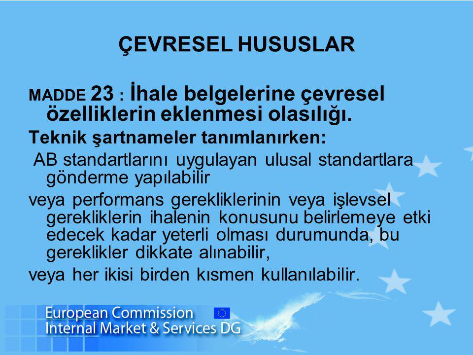 ÇEVRESEL HUSUSLAR MADDE 23 : İhale belgelerine çevresel özelliklerin eklenmesi olasılığı.