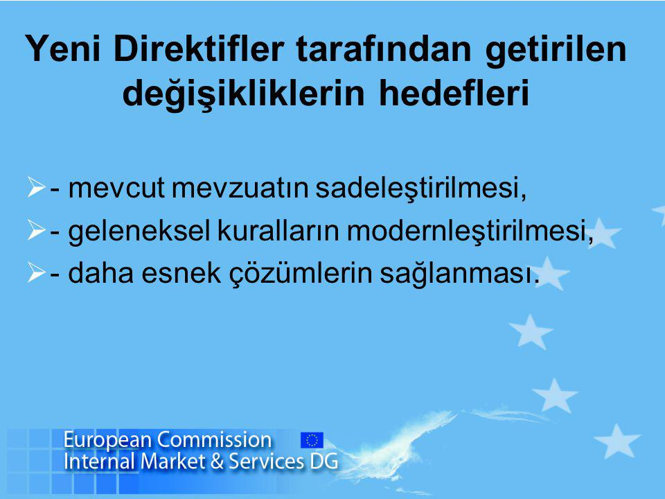 Yeni Direktifler tarafından getirilen değişikliklerin hedefleri  - mevcut mevzuatın sadeleştirilmesi,  - geleneksel kuralların modernleştirilmesi,  - daha esnek çözümlerin sağlanması.