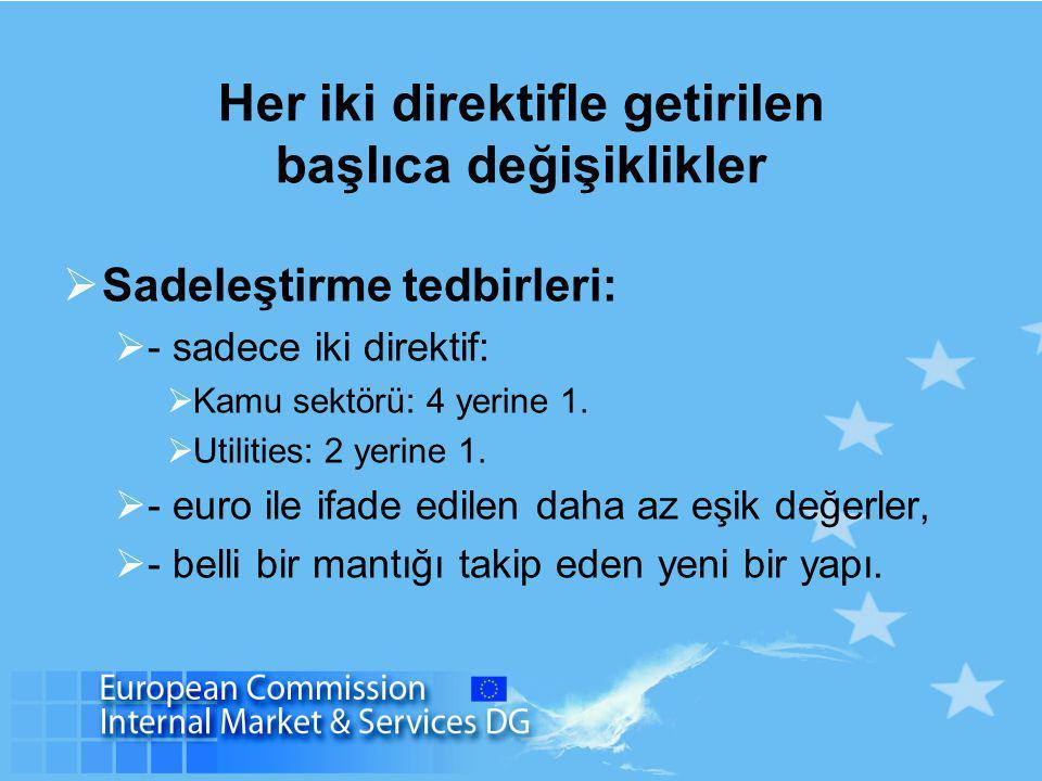 Her iki direktifle getirilen başlıca değişiklikler  Sadeleştirme tedbirleri:  - sadece iki direktif:  Kamu sektörü: 4 yerine 1.
