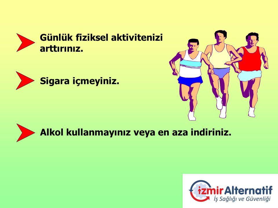Günlük fiziksel aktivitenizi arttırınız. Sigara içmeyiniz. Alkol kullanmayınız veya en aza indiriniz.