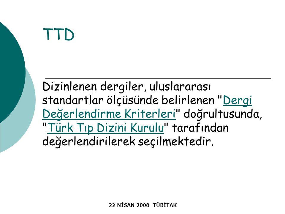 22 NİSAN 2008 TÜBİTAK TTD Dizinlenen dergiler, uluslararası standartlar ölçüsünde belirlenen Dergi Değerlendirme Kriterleri doğrultusunda, Türk Tıp Dizini Kurulu tarafından değerlendirilerek seçilmektedir.Dergi Değerlendirme KriterleriTürk Tıp Dizini Kurulu