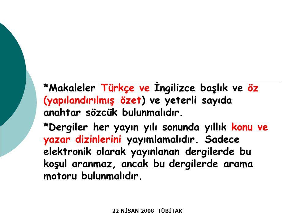 22 NİSAN 2008 TÜBİTAK *Makaleler Türkçe ve İngilizce başlık ve öz (yapılandırılmış özet) ve yeterli sayıda anahtar sözcük bulunmalıdır.