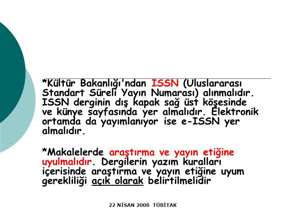 22 NİSAN 2008 TÜBİTAK *Kültür Bakanlığı ndan ISSN (Uluslararası Standart Süreli Yayın Numarası) alınmalıdır.