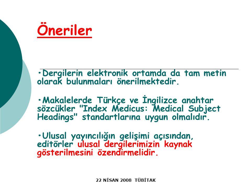 22 NİSAN 2008 TÜBİTAK Öneriler Dergilerin elektronik ortamda da tam metin olarak bulunmaları önerilmektedir.