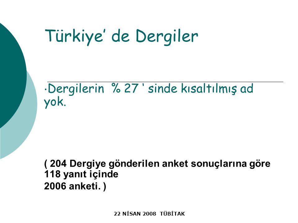 22 NİSAN 2008 TÜBİTAK Türkiye' de Dergiler Dergilerin % 27 ' sinde kısaltılmış ad yok.