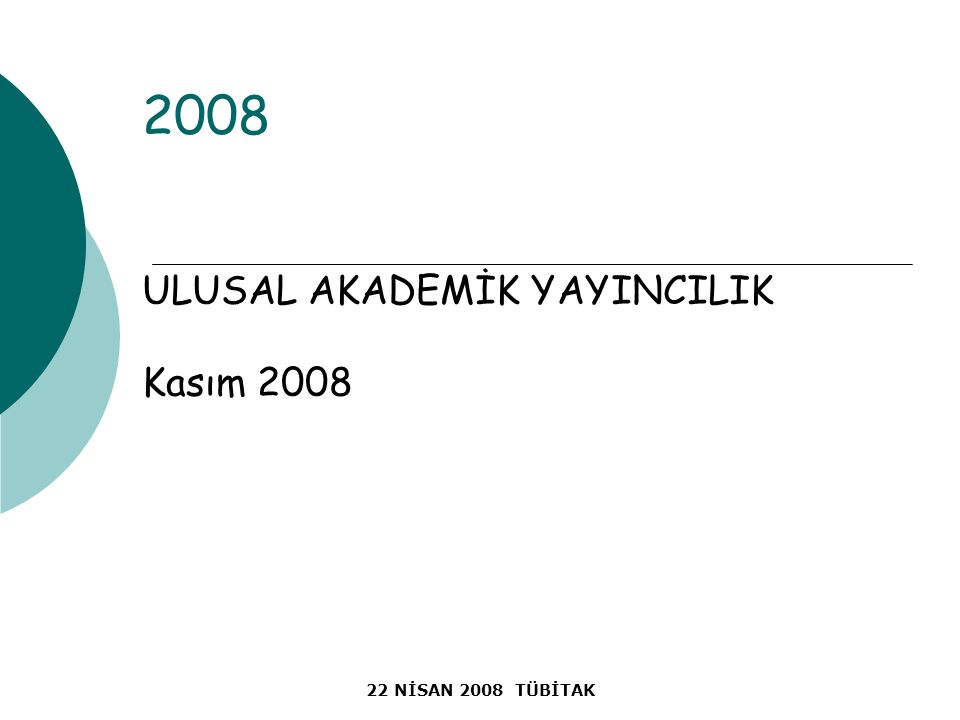 22 NİSAN 2008 TÜBİTAK 2008 ULUSAL AKADEMİK YAYINCILIK Kasım 2008